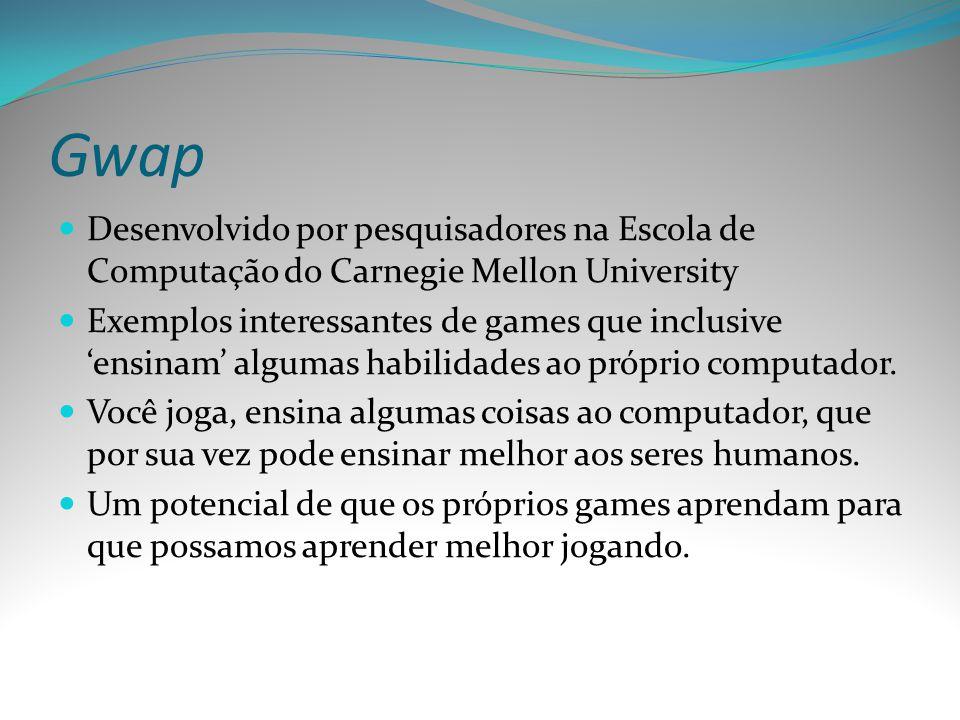 Gwap Desenvolvido por pesquisadores na Escola de Computação do Carnegie Mellon University.