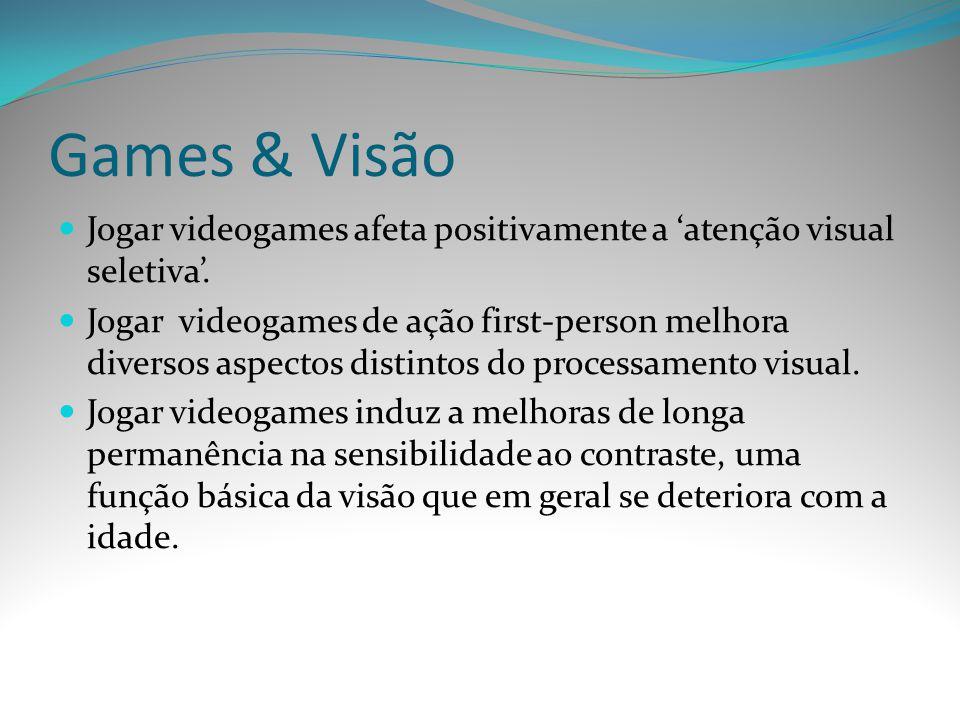 Games & Visão Jogar videogames afeta positivamente a 'atenção visual seletiva'.