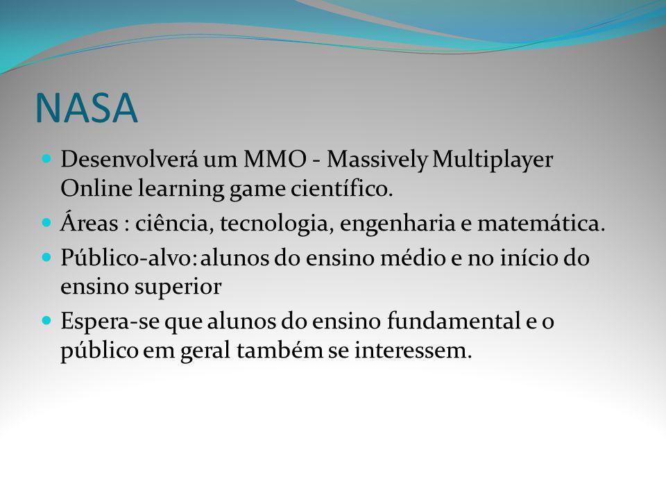 NASA Desenvolverá um MMO - Massively Multiplayer Online learning game científico. Áreas : ciência, tecnologia, engenharia e matemática.
