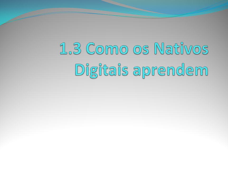 1.3 Como os Nativos Digitais aprendem