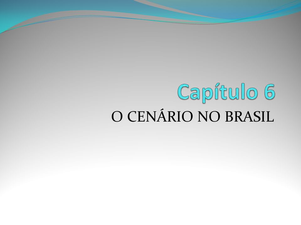 Capítulo 6 O CENÁRIO NO BRASIL