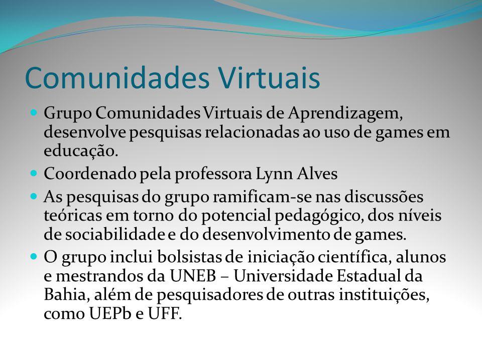 Comunidades Virtuais Grupo Comunidades Virtuais de Aprendizagem, desenvolve pesquisas relacionadas ao uso de games em educação.