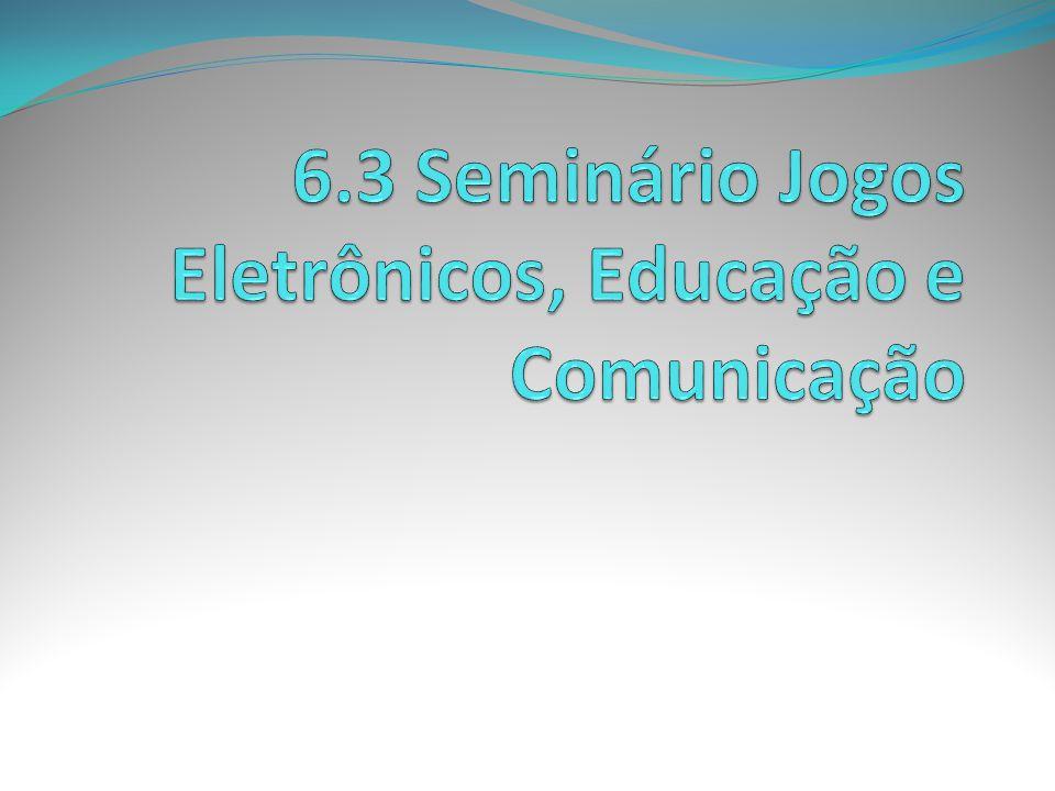 6.3 Seminário Jogos Eletrônicos, Educação e Comunicação