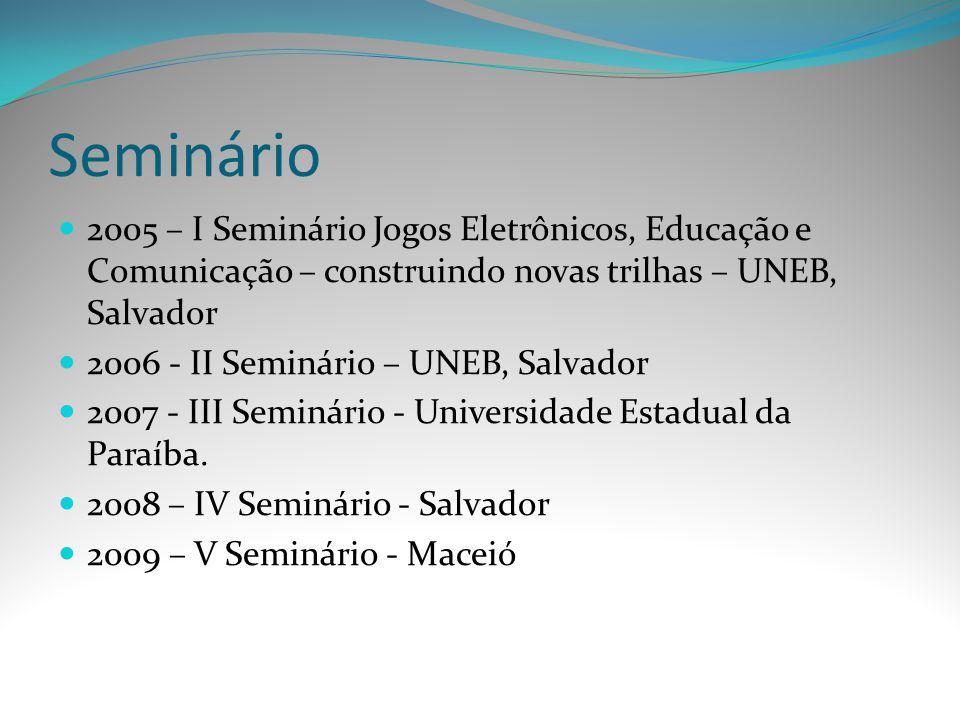 Seminário 2005 – I Seminário Jogos Eletrônicos, Educação e Comunicação – construindo novas trilhas – UNEB, Salvador.