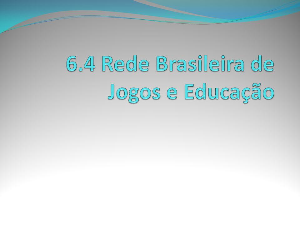6.4 Rede Brasileira de Jogos e Educação