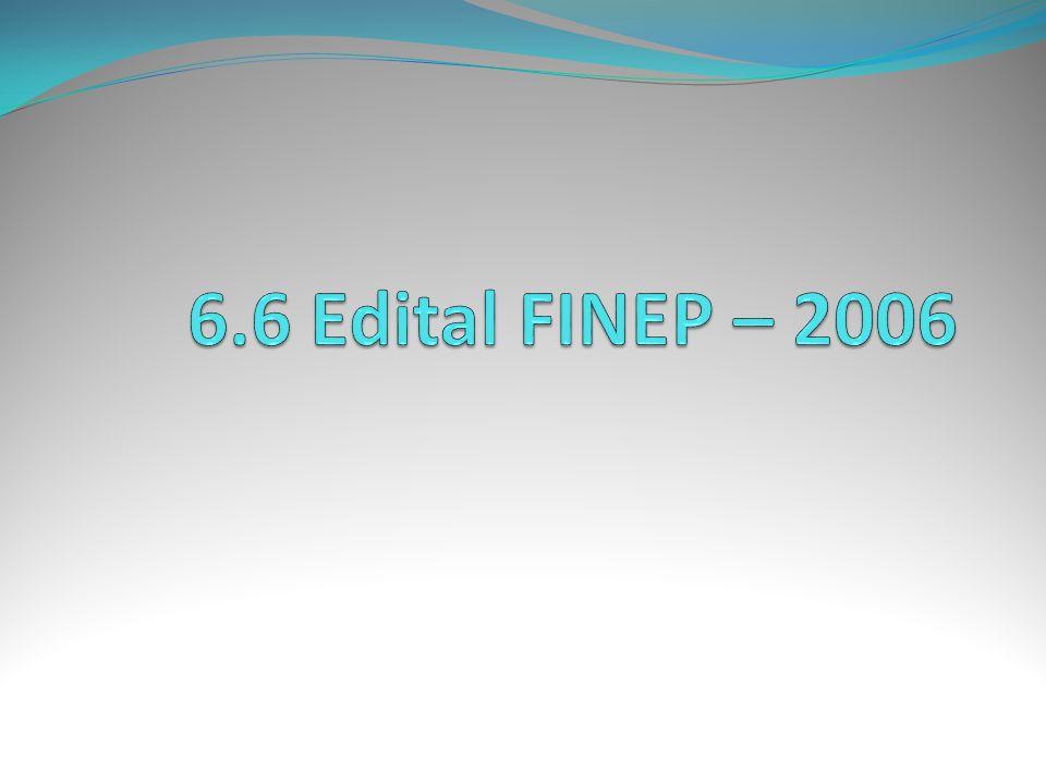 6.6 Edital FINEP – 2006