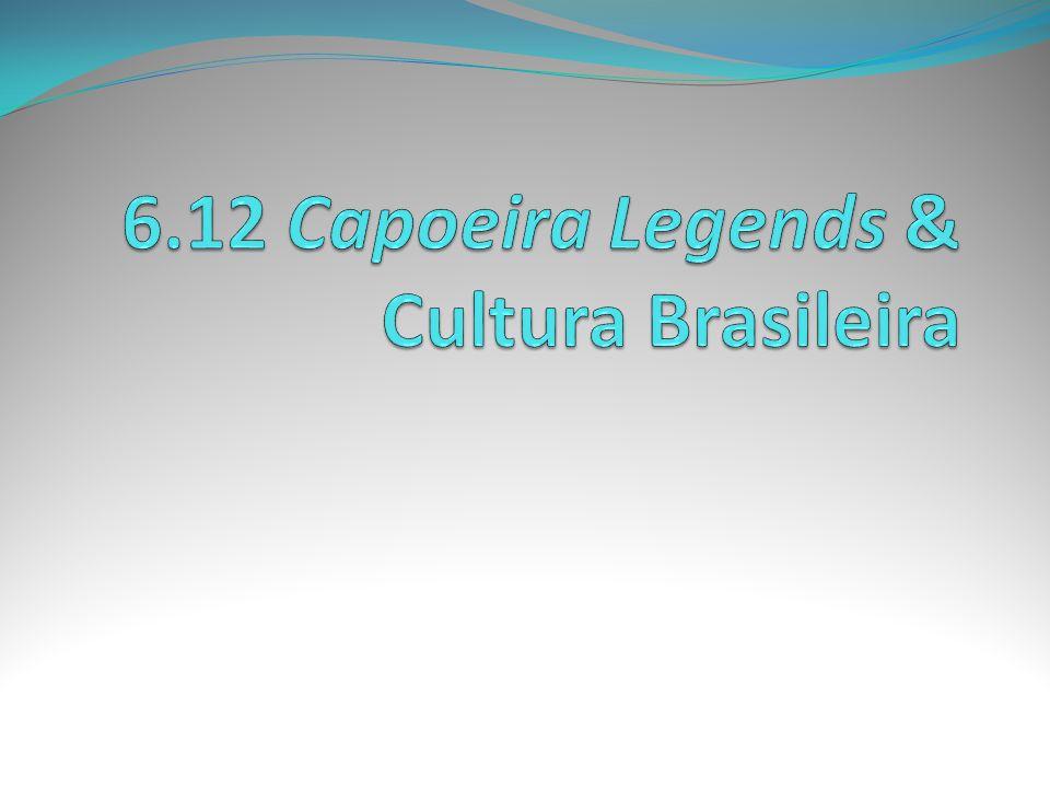 6.12 Capoeira Legends & Cultura Brasileira