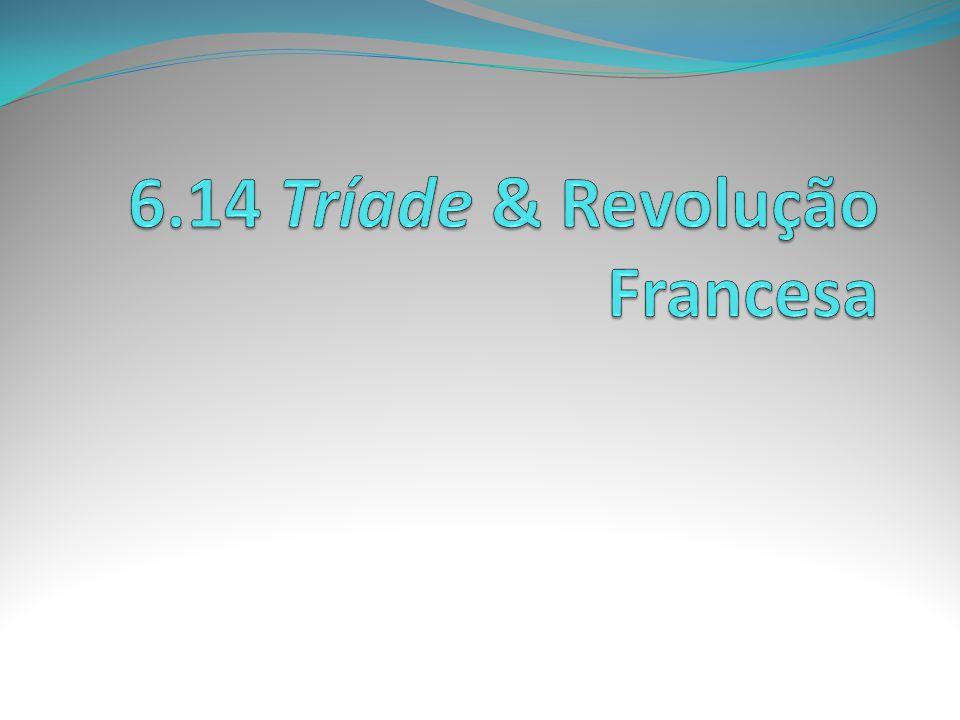6.14 Tríade & Revolução Francesa