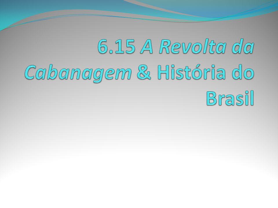 6.15 A Revolta da Cabanagem & História do Brasil