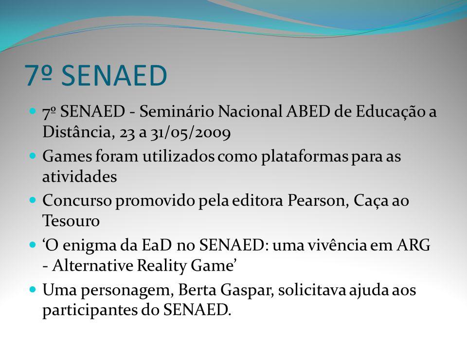 7º SENAED 7º SENAED - Seminário Nacional ABED de Educação a Distância, 23 a 31/05/2009. Games foram utilizados como plataformas para as atividades.