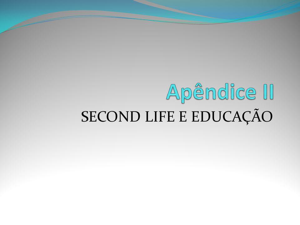 Apêndice II SECOND LIFE E EDUCAÇÃO