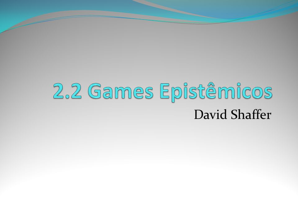 2.2 Games Epistêmicos David Shaffer