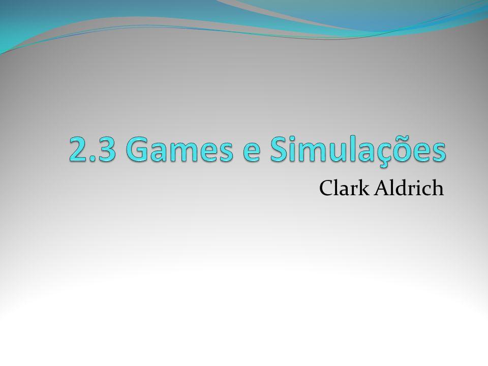 2.3 Games e Simulações Clark Aldrich