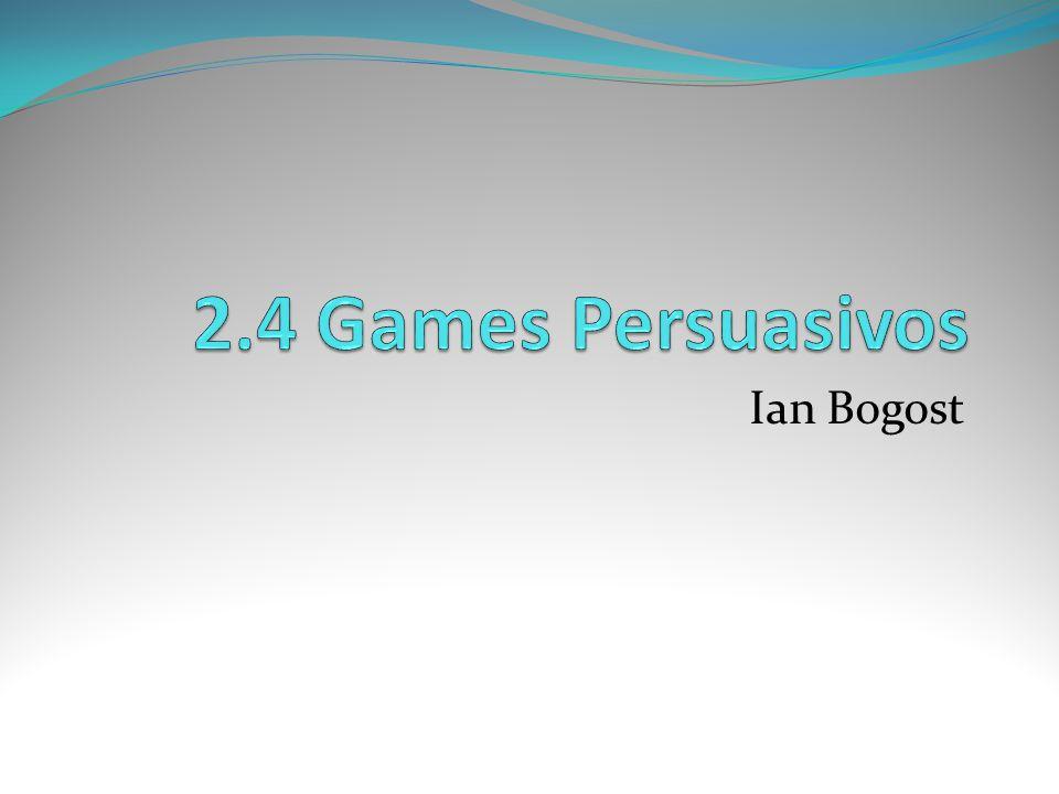 2.4 Games Persuasivos Ian Bogost