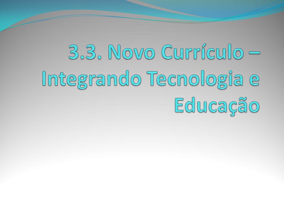 3.3. Novo Currículo – Integrando Tecnologia e Educação