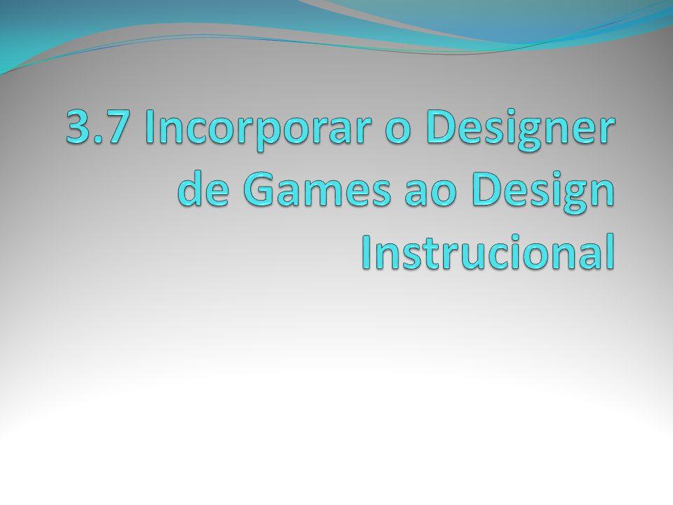 3.7 Incorporar o Designer de Games ao Design Instrucional