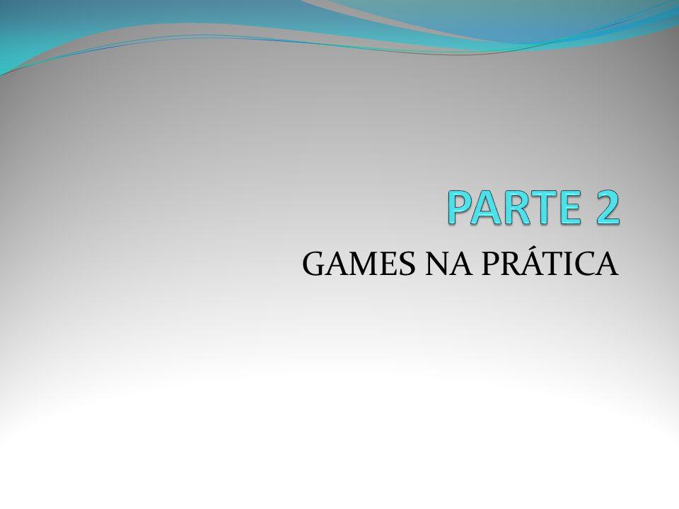 PARTE 2 GAMES NA PRÁTICA
