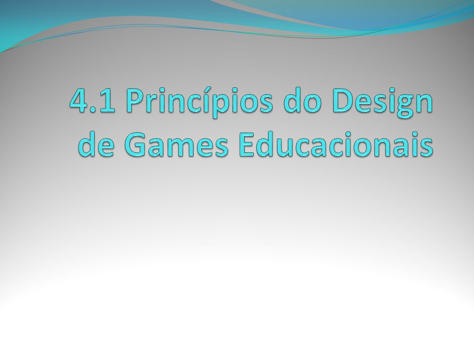 4.1 Princípios do Design de Games Educacionais