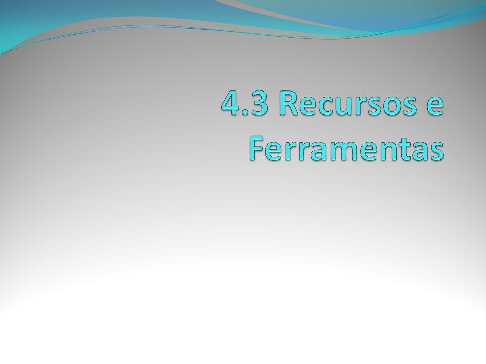4.3 Recursos e Ferramentas