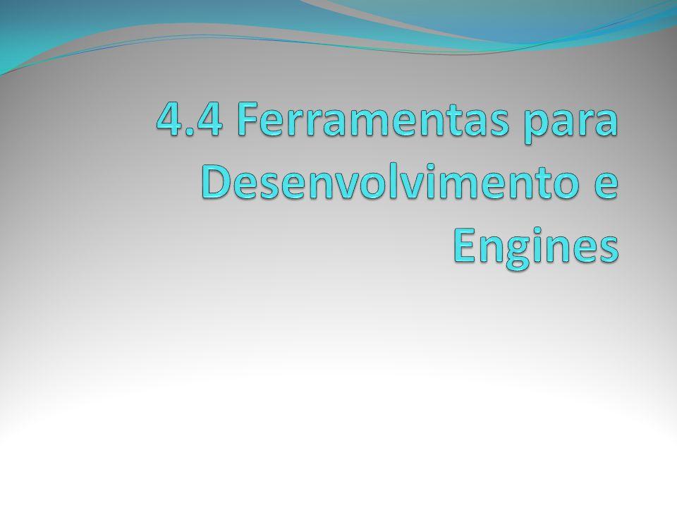 4.4 Ferramentas para Desenvolvimento e Engines