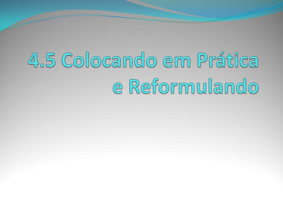 4.5 Colocando em Prática e Reformulando