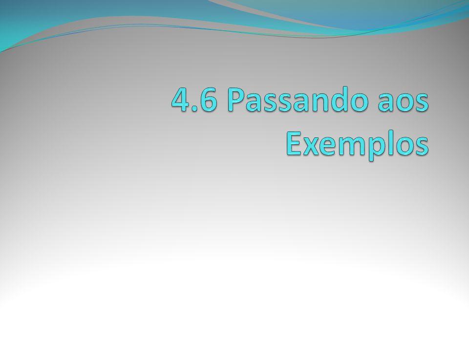 4.6 Passando aos Exemplos
