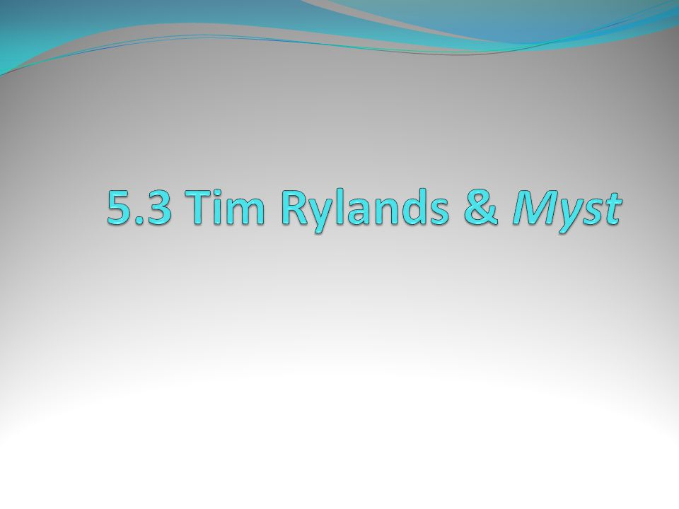 5.3 Tim Rylands & Myst