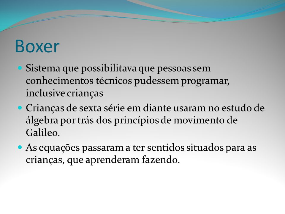 Boxer Sistema que possibilitava que pessoas sem conhecimentos técnicos pudessem programar, inclusive crianças.