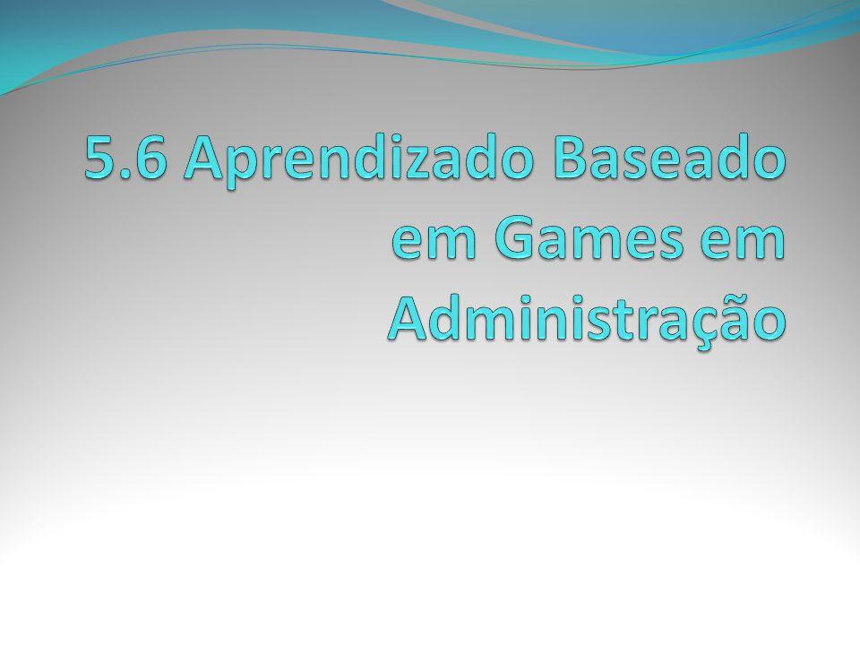 5.6 Aprendizado Baseado em Games em Administração