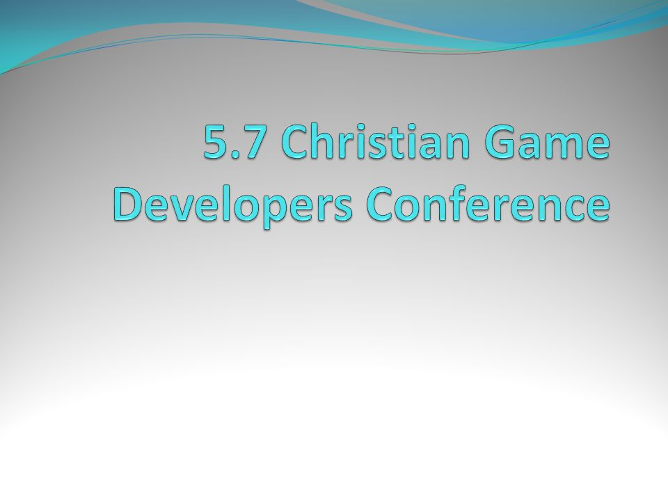 5.7 Christian Game Developers Conference