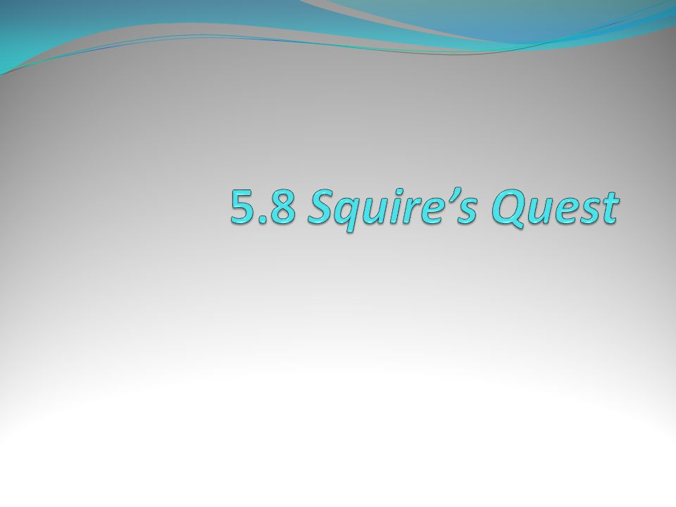 5.8 Squire's Quest