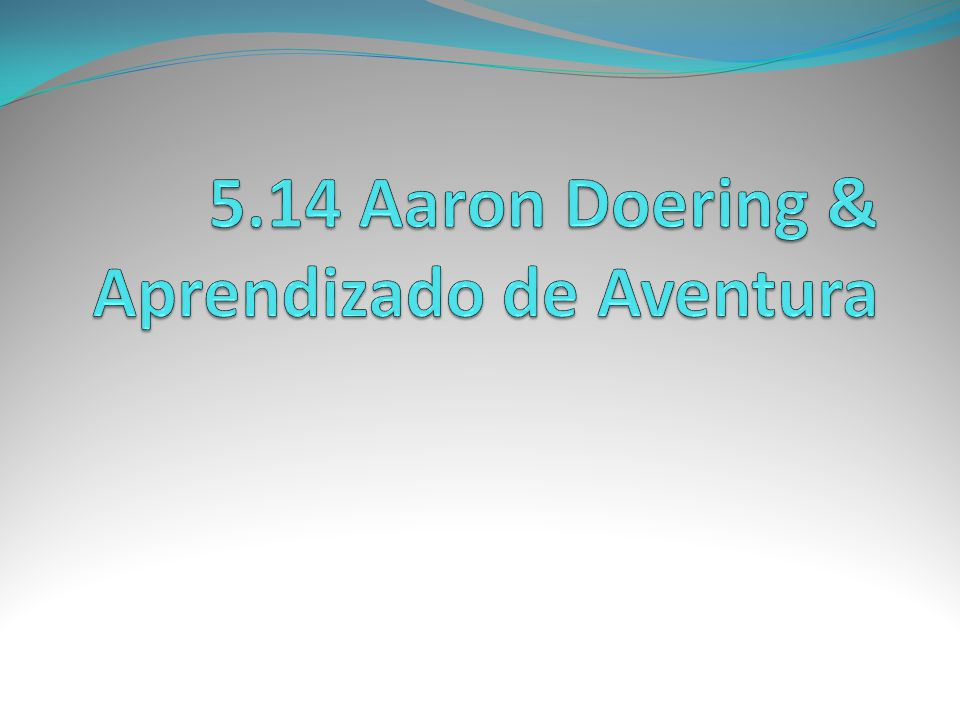 5.14 Aaron Doering & Aprendizado de Aventura