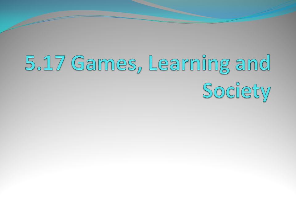 5.17 Games, Learning and Society