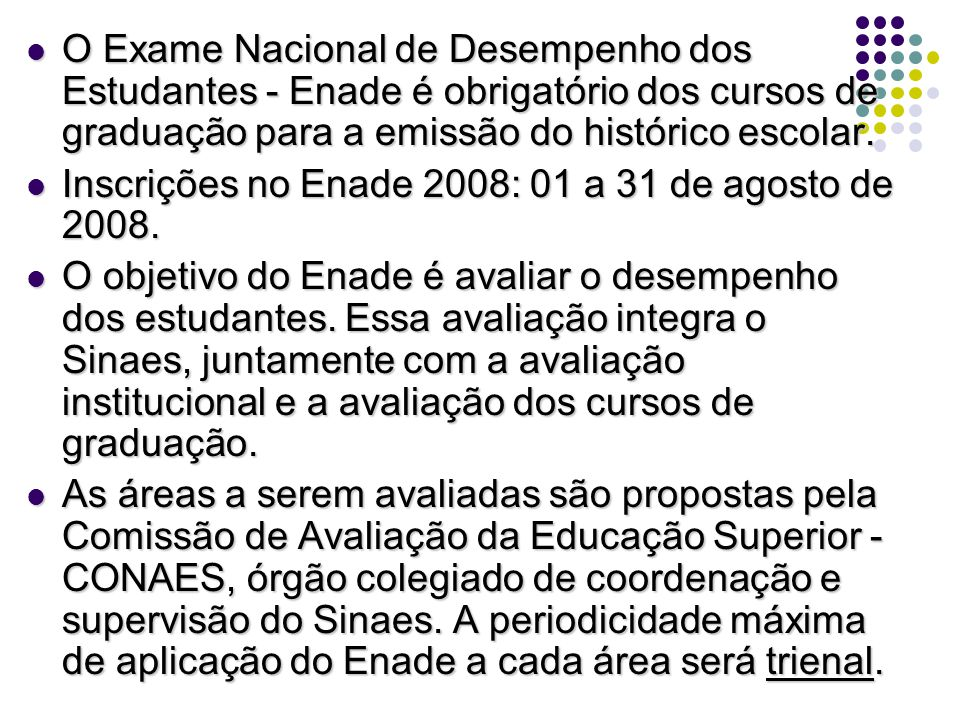O Exame Nacional de Desempenho dos Estudantes - Enade é obrigatório dos cursos de graduação para a emissão do histórico escolar.