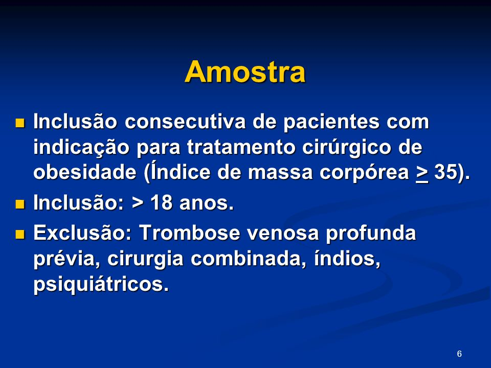 Amostra Inclusão consecutiva de pacientes com indicação para tratamento cirúrgico de obesidade (Índice de massa corpórea > 35).