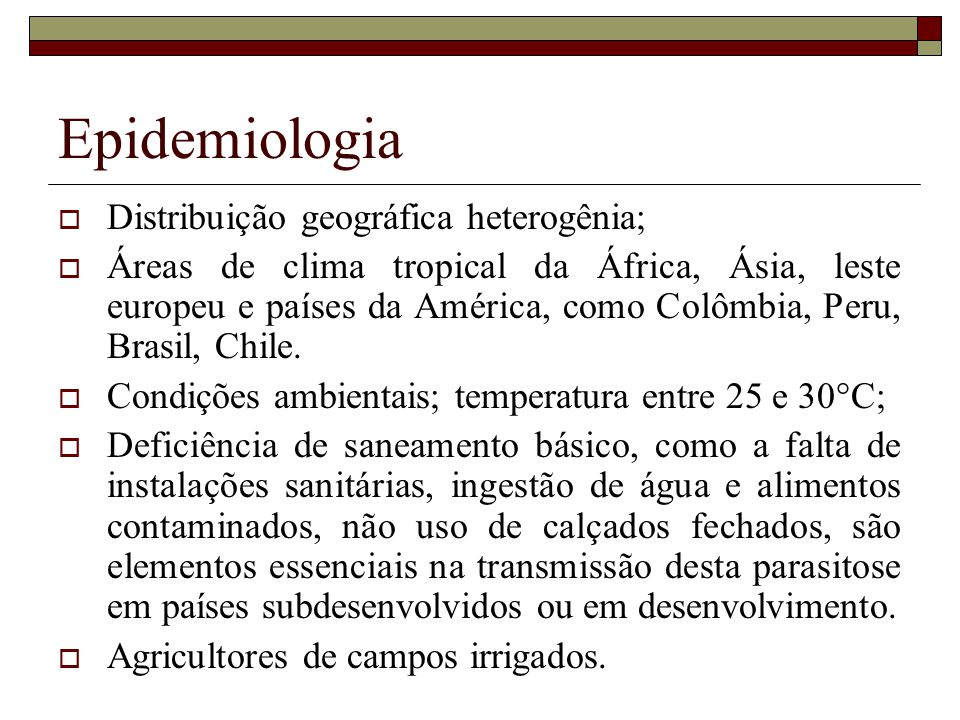 Epidemiologia Distribuição geográfica heterogênia;