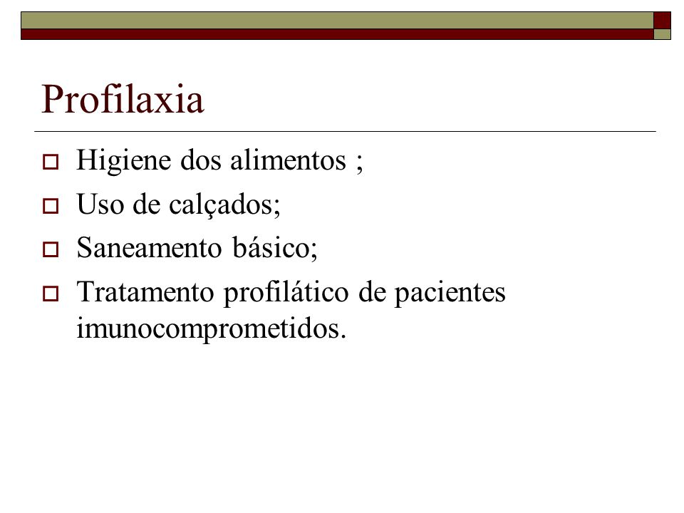 Profilaxia Higiene dos alimentos ; Uso de calçados; Saneamento básico;