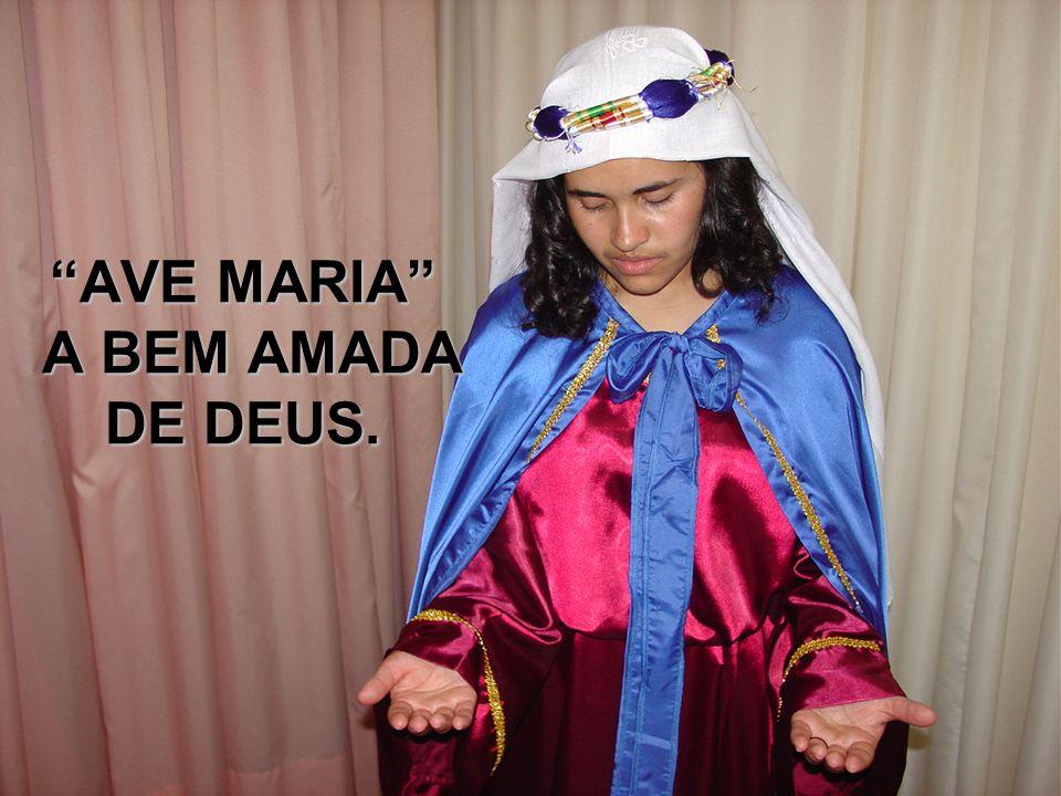 AVE MARIA A BEM AMADA DE DEUS.