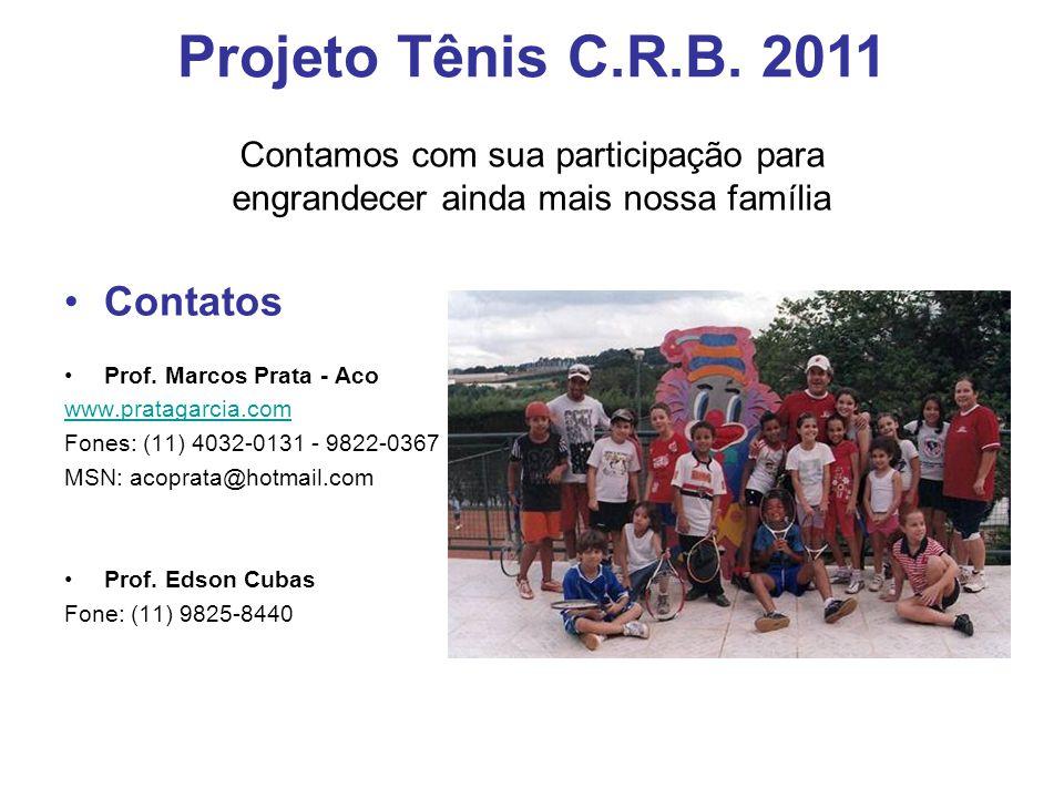 Projeto Tênis C.R.B. 2011 Contatos Contamos com sua participação para