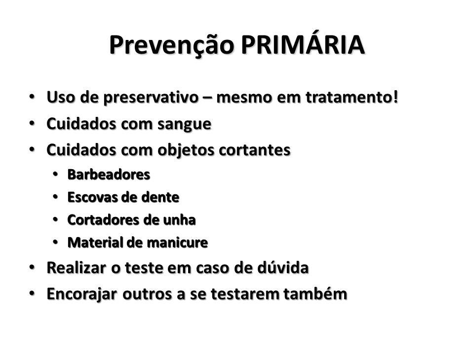 Prevenção PRIMÁRIA Uso de preservativo – mesmo em tratamento!