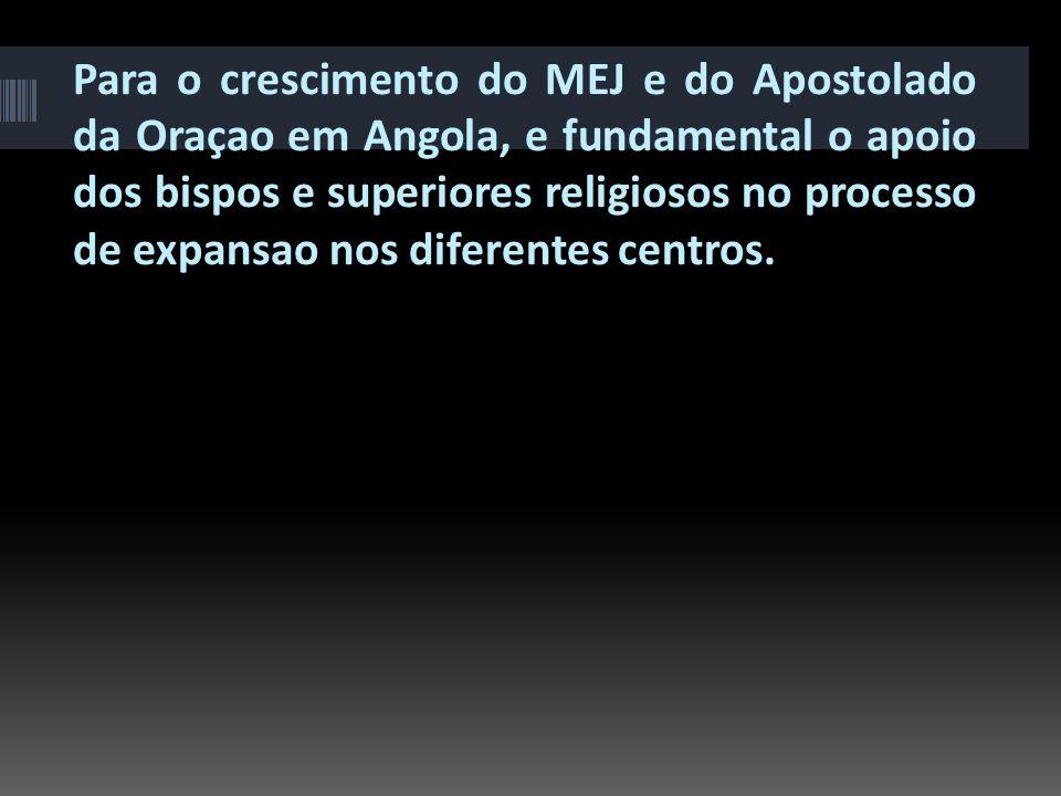 Para o crescimento do MEJ e do Apostolado da Oraçao em Angola, e fundamental o apoio dos bispos e superiores religiosos no processo de expansao nos diferentes centros.