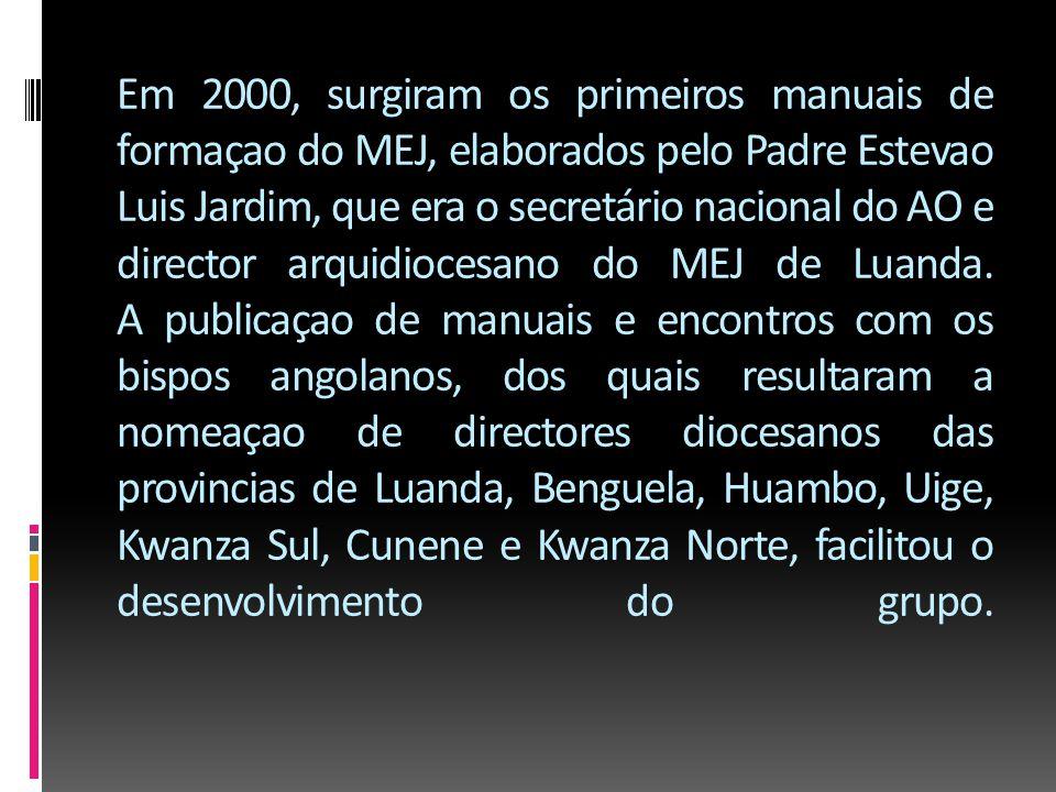 Em 2000, surgiram os primeiros manuais de formaçao do MEJ, elaborados pelo Padre Estevao Luis Jardim, que era o secretário nacional do AO e director arquidiocesano do MEJ de Luanda.