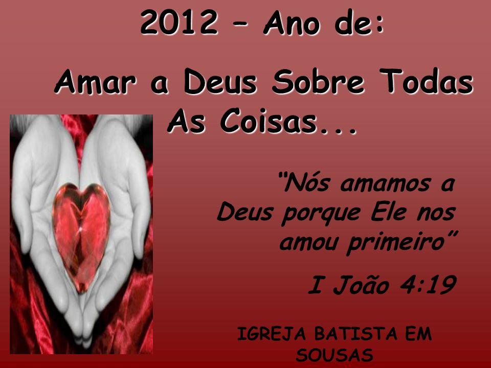 Amar a Deus Sobre Todas As Coisas... IGREJA BATISTA EM SOUSAS