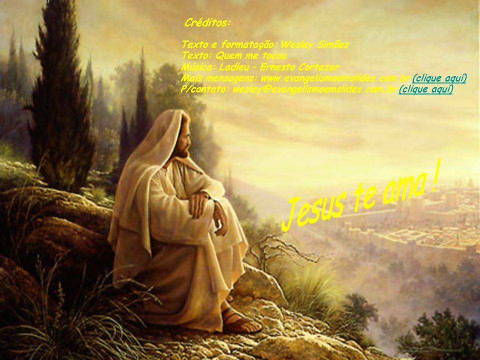 Jesus te ama ! Créditos: Texto e formatação: Wesley Simões