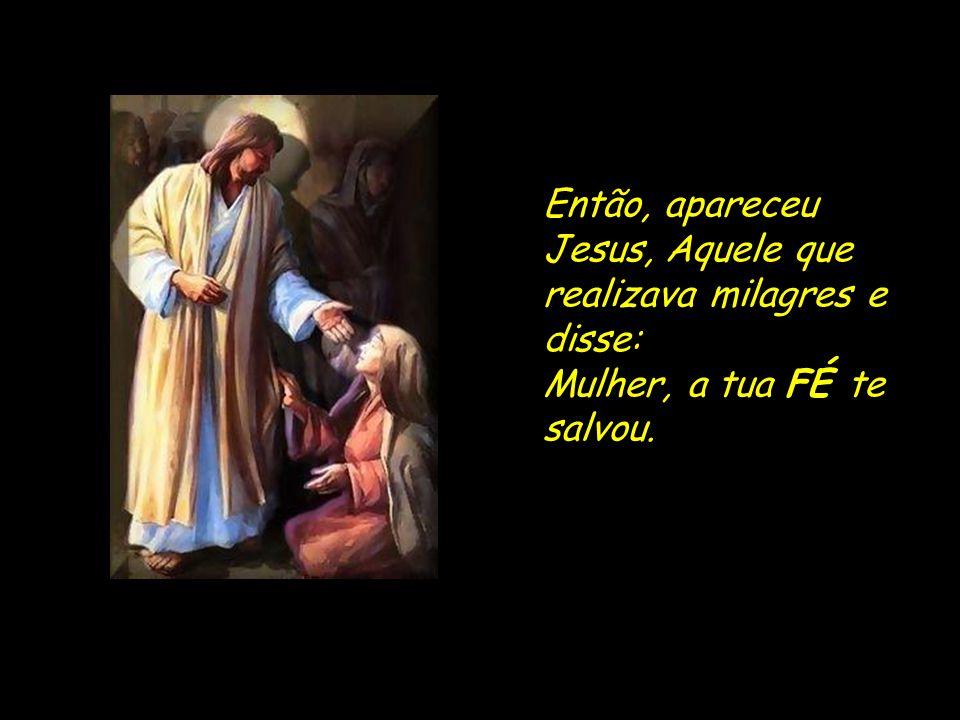 Então, apareceu Jesus, Aquele que realizava milagres e disse: