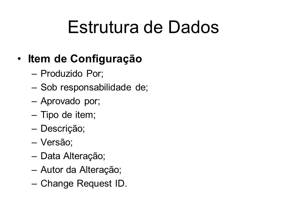 Estrutura de Dados Item de Configuração Produzido Por;
