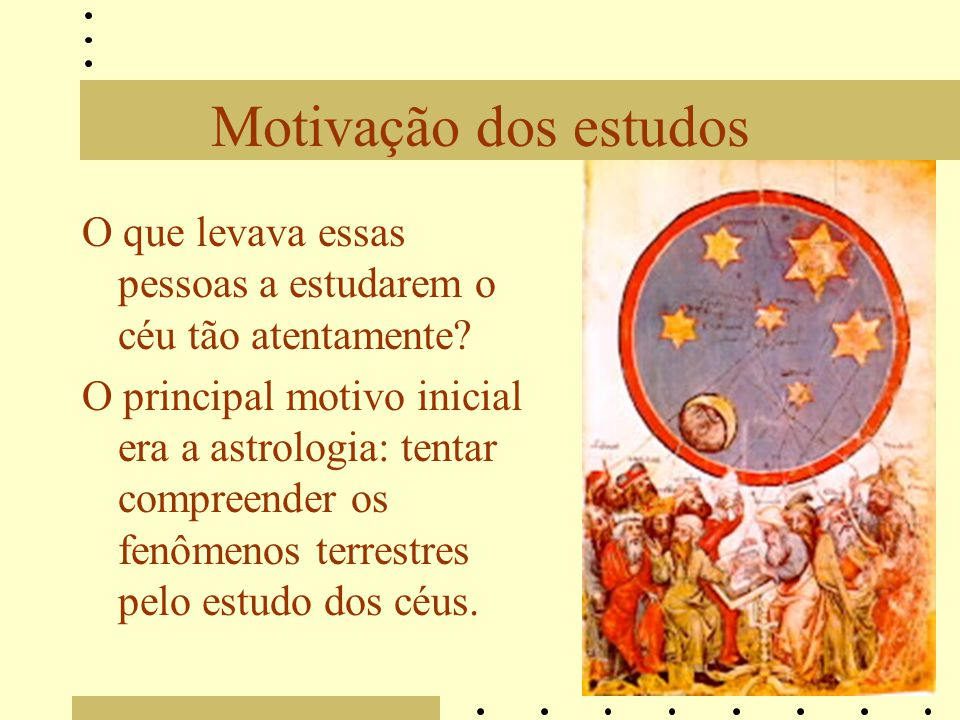 Motivação dos estudos O que levava essas pessoas a estudarem o céu tão atentamente