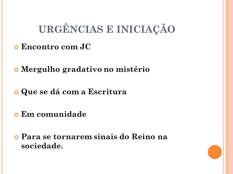 URGÊNCIAS E INICIAÇÃO Encontro com JC Mergulho gradativo no mistério