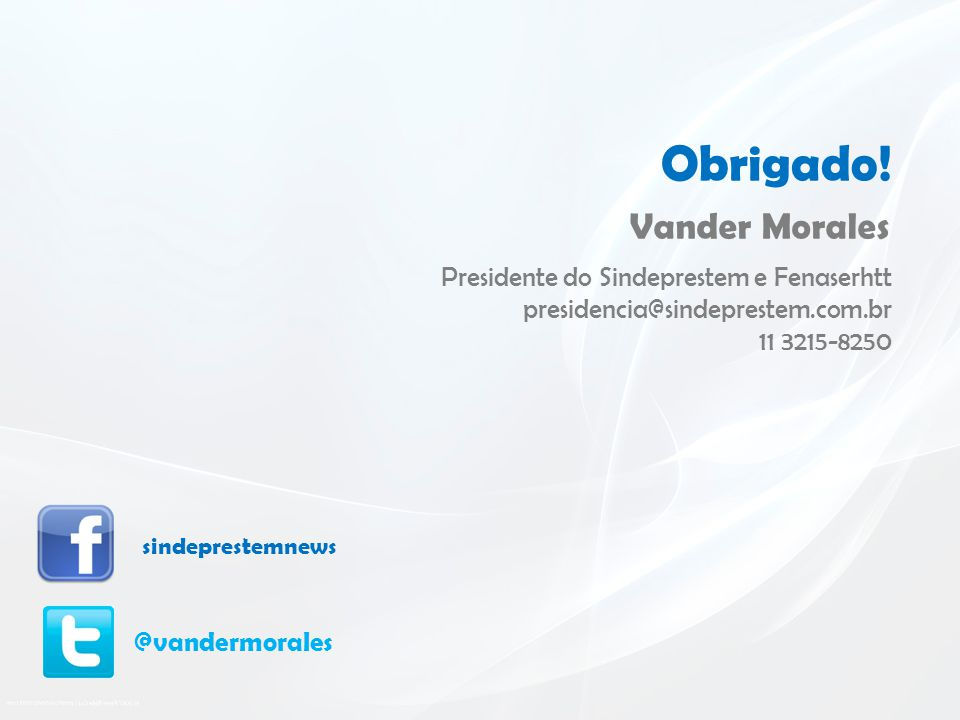 Obrigado! Vander Morales Presidente do Sindeprestem e Fenaserhtt