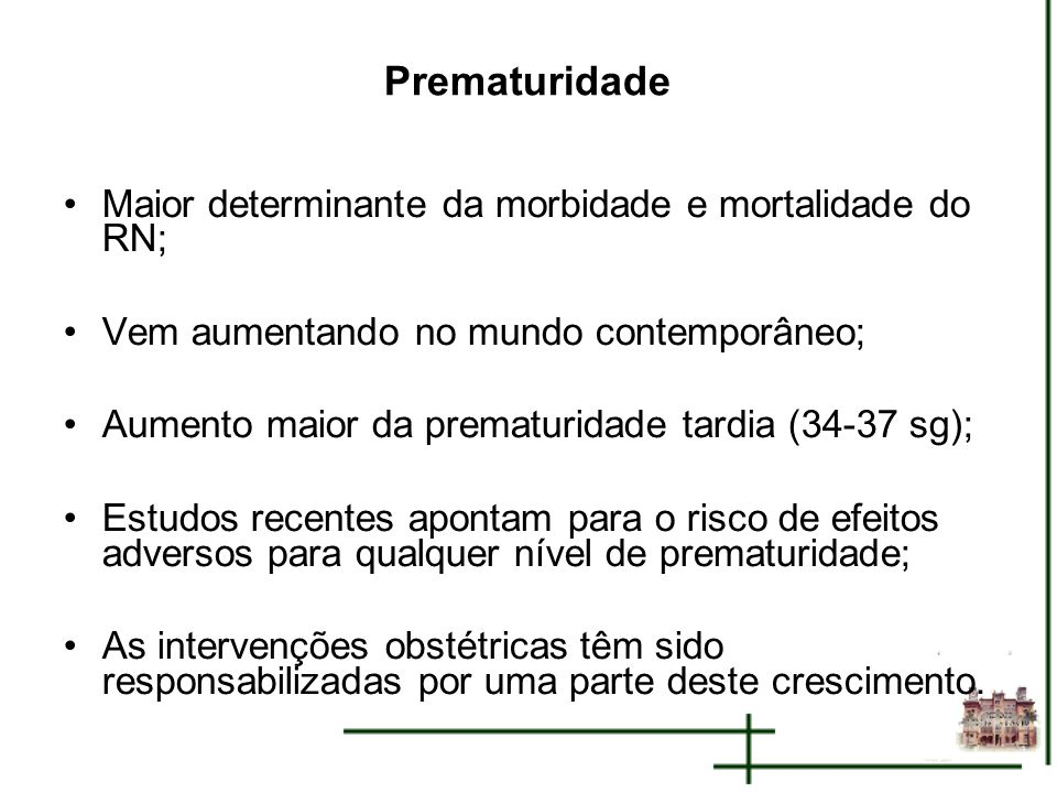 Prematuridade Maior determinante da morbidade e mortalidade do RN;
